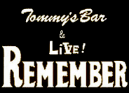 Tommy`s Bar & Live REMEMBER